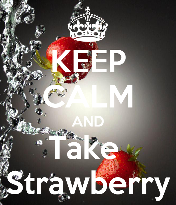 KEEP CALM AND Take  Strawberry