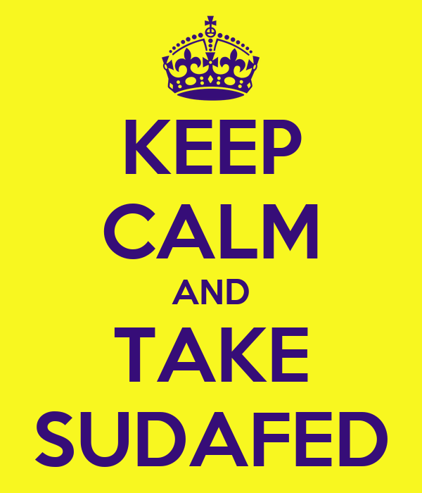 KEEP CALM AND TAKE SUDAFED