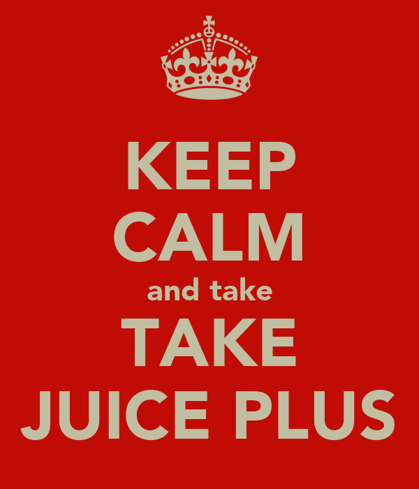 KEEP CALM and take TAKE JUICE PLUS