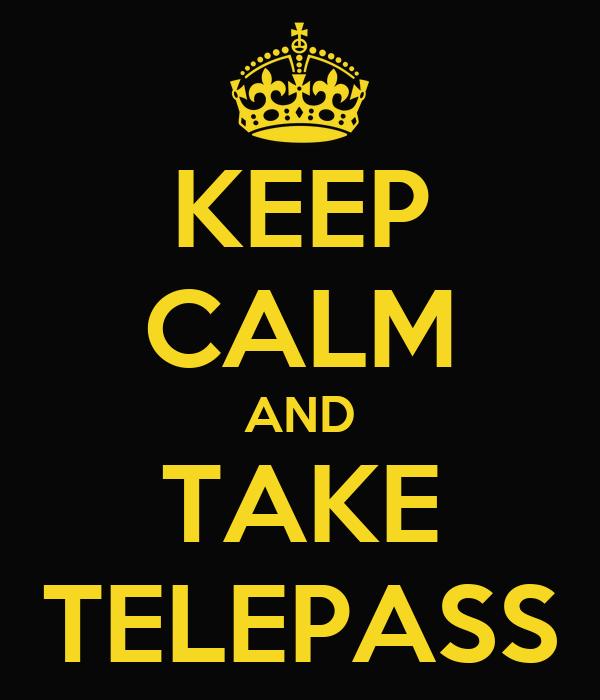 KEEP CALM AND TAKE TELEPASS