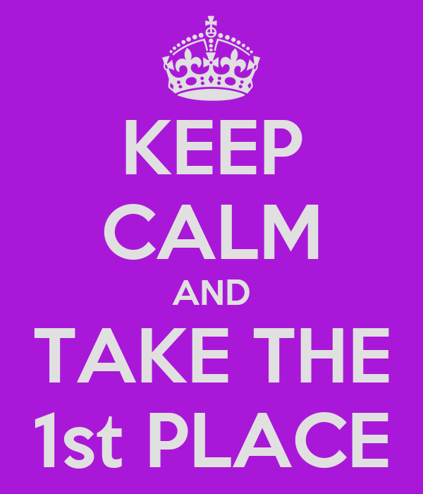 KEEP CALM AND TAKE THE 1st PLACE