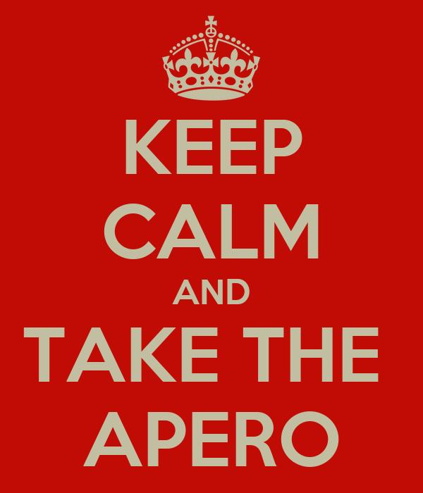 KEEP CALM AND TAKE THE  APERO