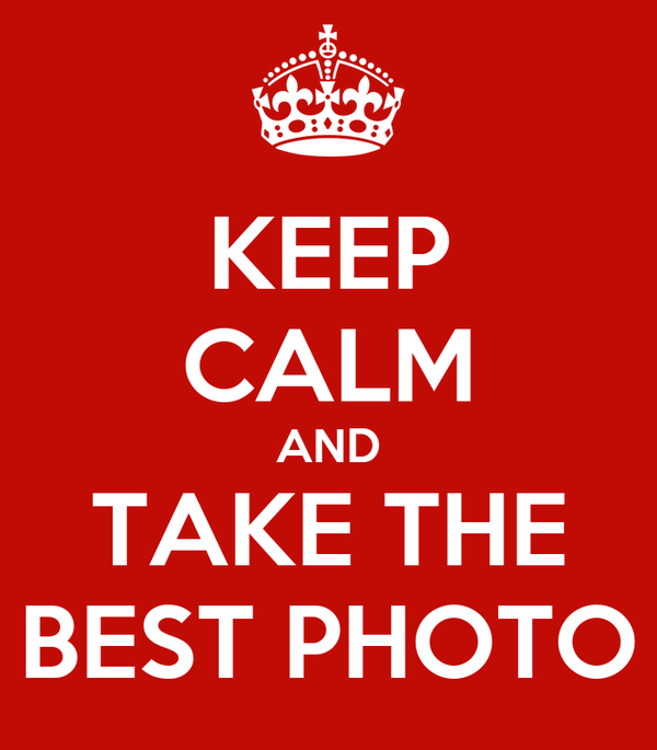 KEEP CALM AND TAKE THE BEST PHOTO