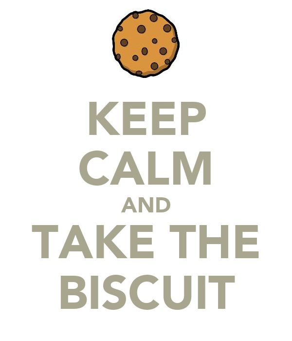 KEEP CALM AND TAKE THE BISCUIT