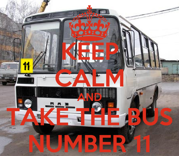 KEEP CALM AND TAKE THE BUS NUMBER 11