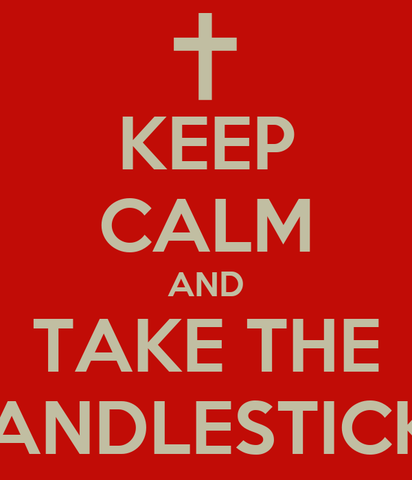 KEEP CALM AND TAKE THE CANDLESTICKS