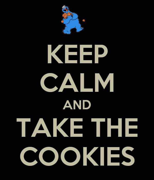 KEEP CALM AND TAKE THE COOKIES