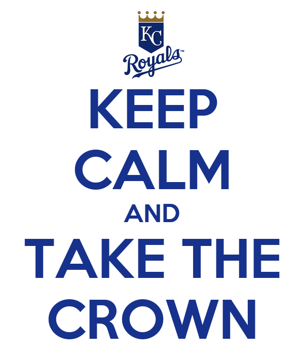 KEEP CALM AND TAKE THE CROWN