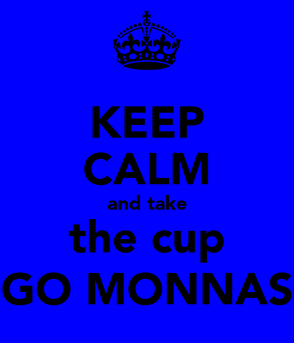 KEEP CALM and take the cup (GO MONNAS)