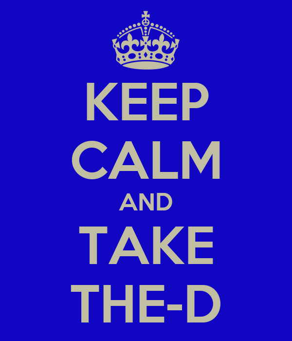 KEEP CALM AND TAKE THE-D