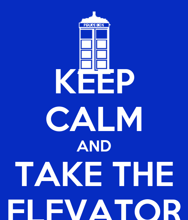 KEEP CALM AND TAKE THE ELEVATOR