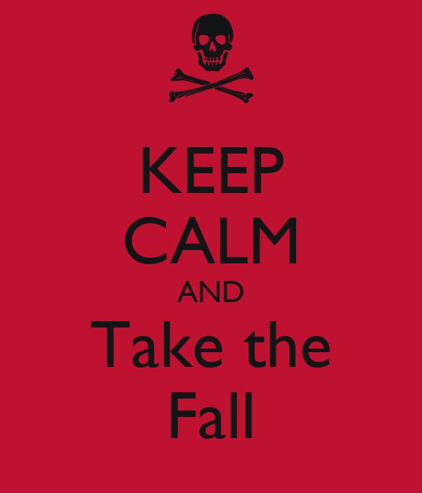KEEP CALM AND Take the Fall