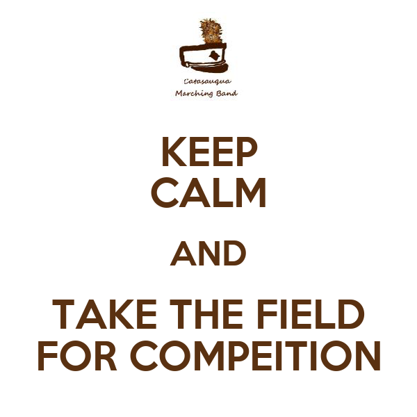KEEP CALM AND TAKE THE FIELD FOR COMPEITION
