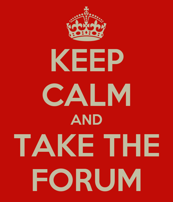 KEEP CALM AND TAKE THE FORUM