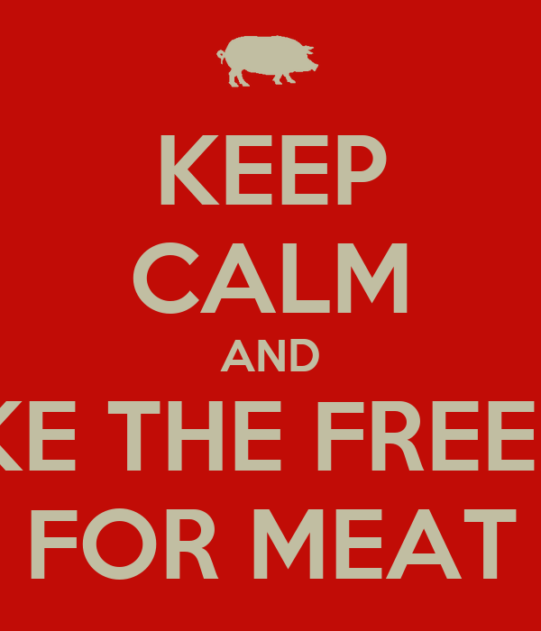 KEEP CALM AND TAKE THE FREEZER FOR MEAT