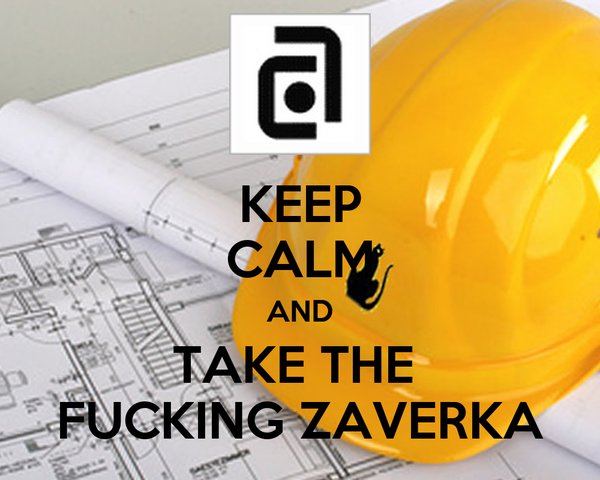KEEP CALM AND TAKE THE  FUCKING ZAVERKA