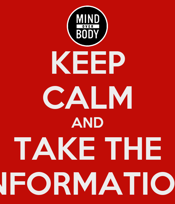 KEEP CALM AND TAKE THE INFORMATION