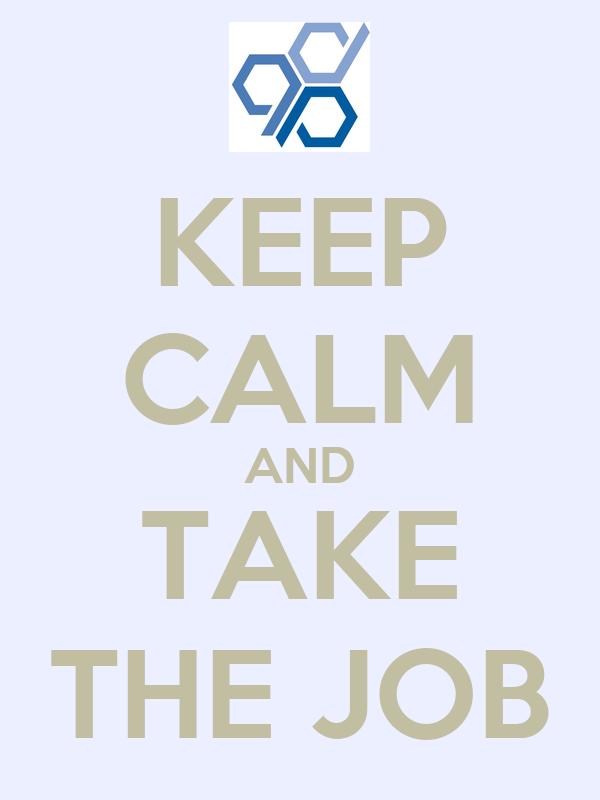 KEEP CALM AND TAKE THE JOB