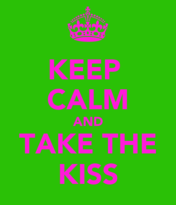 KEEP  CALM AND TAKE THE KISS