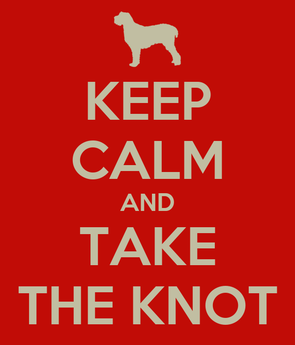 KEEP CALM AND TAKE THE KNOT