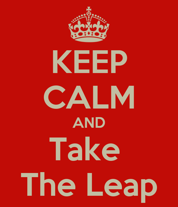 KEEP CALM AND Take  The Leap
