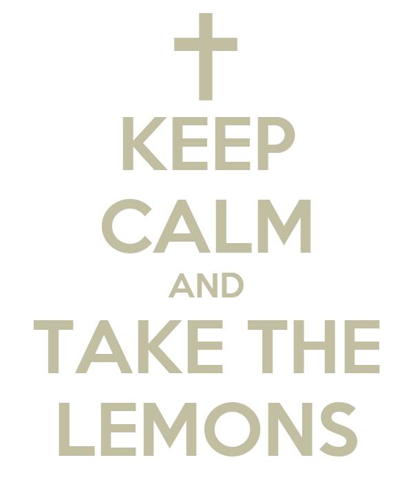 KEEP CALM AND TAKE THE LEMONS