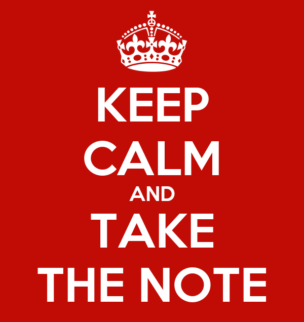 KEEP CALM AND TAKE THE NOTE