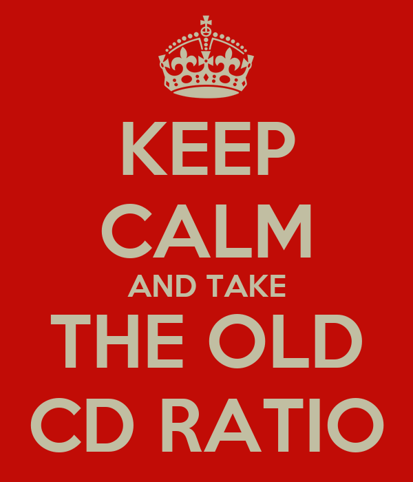 KEEP CALM AND TAKE THE OLD CD RATIO