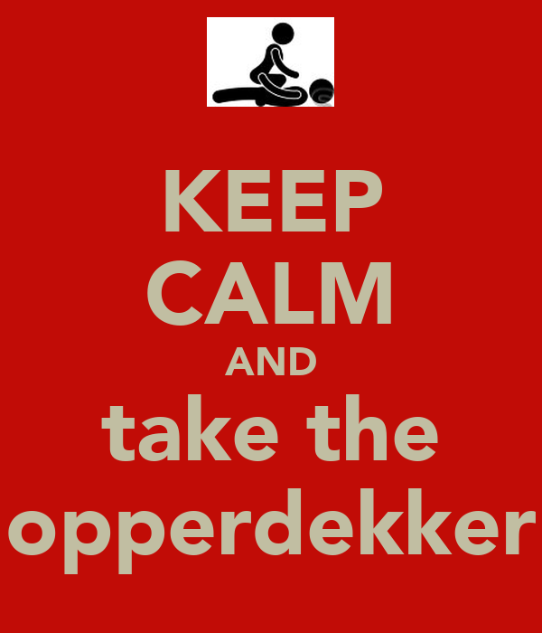 KEEP CALM AND take the opperdekker