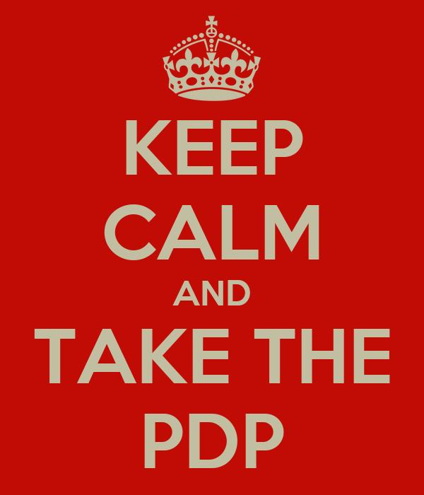 KEEP CALM AND TAKE THE PDP