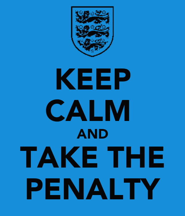 KEEP CALM  AND TAKE THE PENALTY