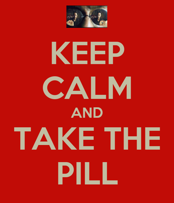 KEEP CALM AND TAKE THE PILL