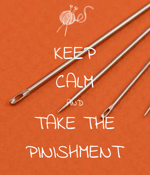 KEEP CALM AND TAKE THE PINISHMENT