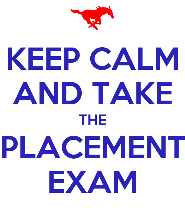 KEEP CALM AND TAKE THE PLACEMENT EXAM