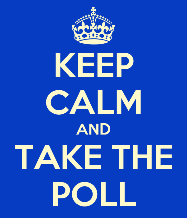 KEEP CALM AND TAKE THE POLL