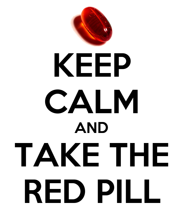 KEEP CALM AND TAKE THE RED PILL