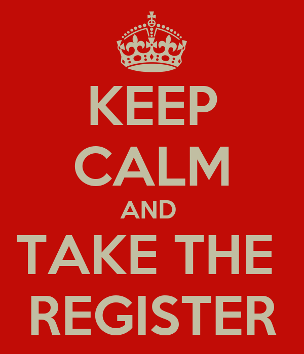 KEEP CALM AND  TAKE THE  REGISTER