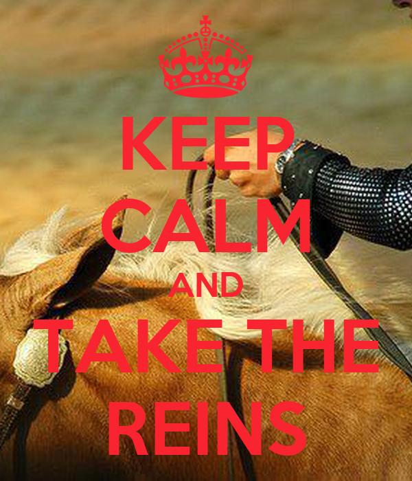 KEEP CALM AND TAKE THE REINS