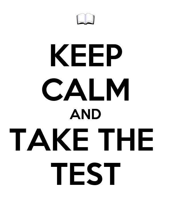 KEEP CALM AND TAKE THE  TEST