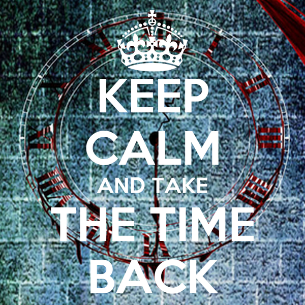 KEEP CALM AND TAKE THE TIME BACK