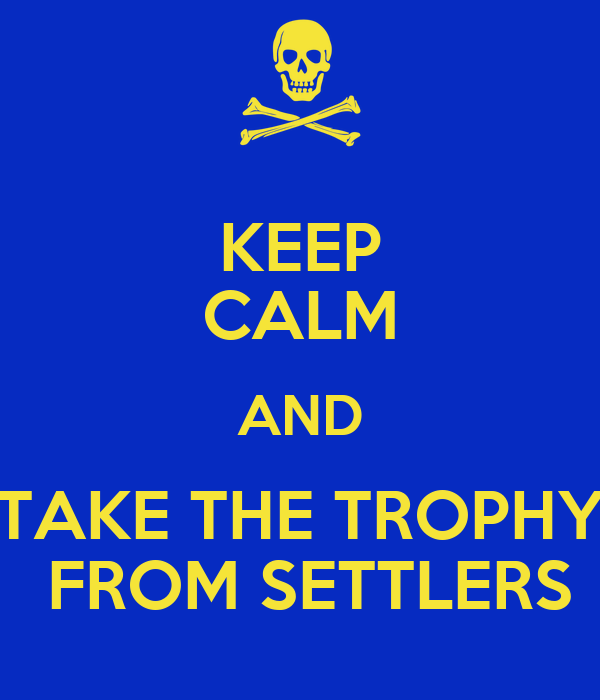 KEEP CALM AND TAKE THE TROPHY  FROM SETTLERS