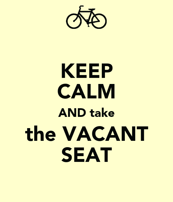 KEEP CALM AND take the VACANT SEAT
