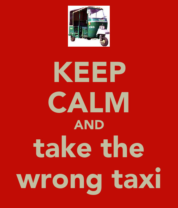 KEEP CALM AND take the wrong taxi