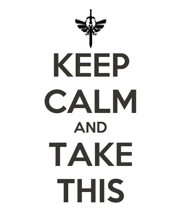 KEEP CALM AND TAKE THIS