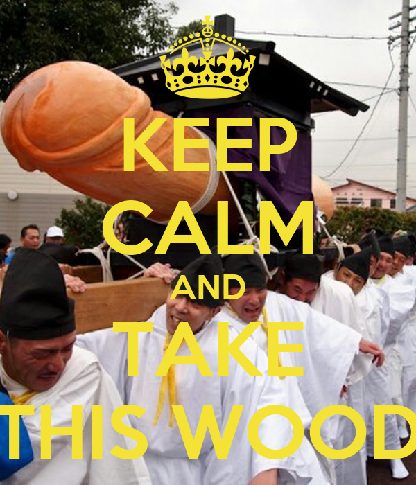 KEEP CALM AND TAKE THIS WOOD