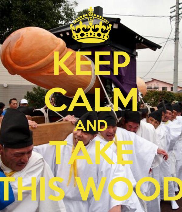 KEEP CALM AND TAKE THIS WOOD