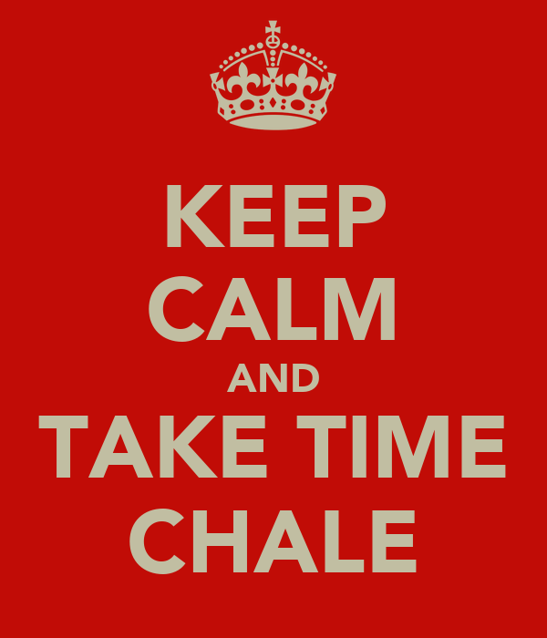 KEEP CALM AND TAKE TIME CHALE
