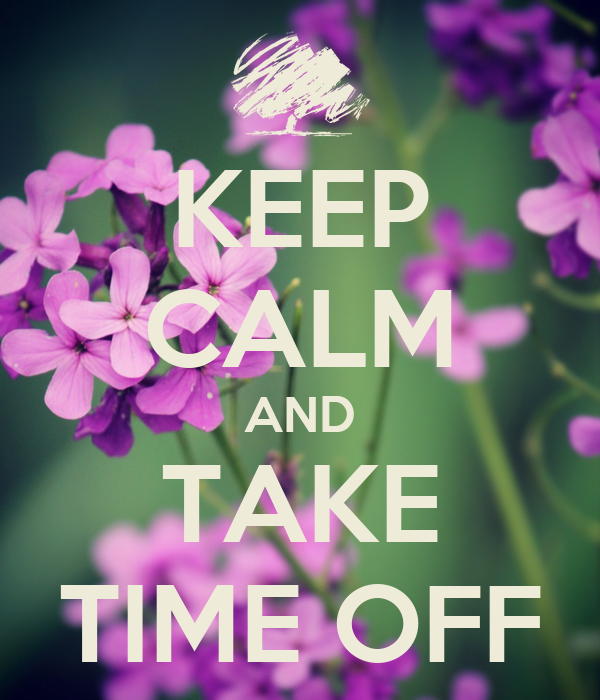 KEEP CALM AND TAKE TIME OFF