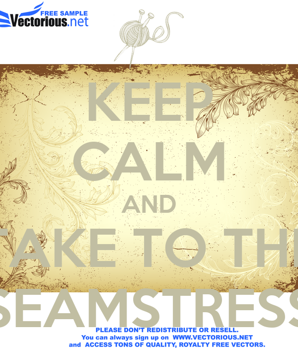KEEP CALM AND TAKE TO THE SEAMSTRESS