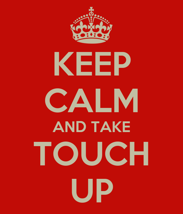 KEEP CALM AND TAKE TOUCH UP